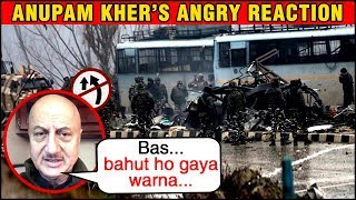 Anupam Kher ANGRY REACTION On Pulwama Tragedy On 14 Feb 2019