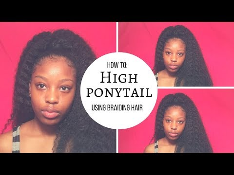 How To: High Ponytail Using Braiding Hair