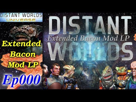 Distant Worlds - Extended Bacon Mod LP [1/2] Ep000 - Setting Up and Bacon Bits