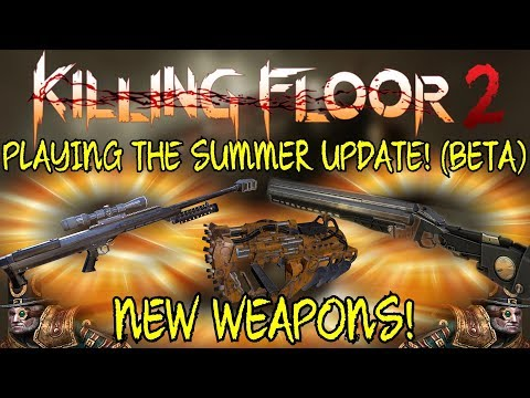 Killing Floor 2   PLAYING THE SUMMER UPDATE! - New Weapons And Map! (Beta Preview)