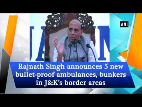 Rajnath Singh announces 5 new bullet-proof ambulances, bunkers in J&K's border areas