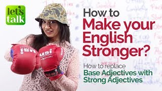 How to make your spoken English stronger & Fluent? Free English lessons | Base & Strong Adjectives