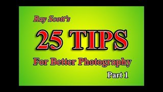 PHOTOGRAPHY TIPS TUTORIAL - Ray Scott's 25 Tips For Better Photography Pt.1