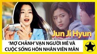 """Jun Ji Hyun – """"mợ Chảnh"""" Vạn Người Mê Và Cuộc Sống Hôn Nhân Viên Mãn"""