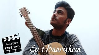 Baarishein | Reprised Acoustic Cover by Archit Tak | #TakeTwo | ARKO | Sanjay Lachwani
