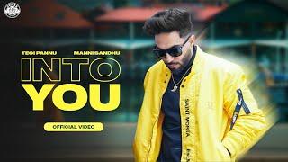 INTO YOU (OFFICIAL VIDEO) | TEGI PANNU | MANNI SANDHU | ROHIT NEGAH | LATEST PUNJABI SONGS 2021