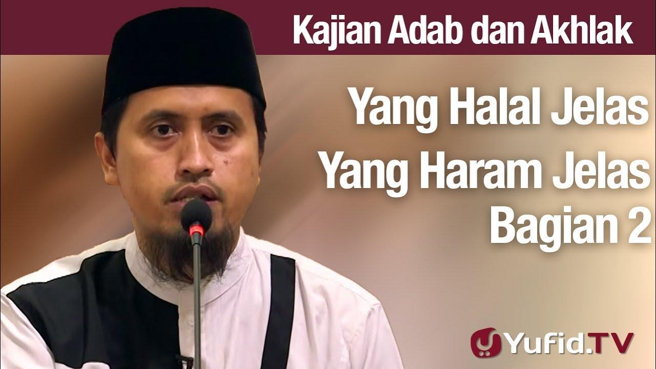Kajian Akhlak #143: Yang Halal Jelas, Yang Haram Jelas Bagian 2 - Ustadz Abdullah Zaen, Lc., MA