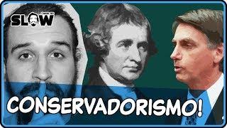 O CONSERVADORISMO! | Canal do Slow 44