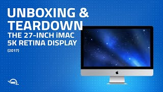 2017 27-inch iMac with Retina 5K Display Unboxing and Teardown