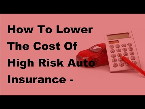 How To Lower The Cost Of High Risk Auto Insurance  - 2017 Lower Insurance Coverage Tips