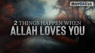 2 THINGS HAPPEN WHEN ALLAH LOVES YOU