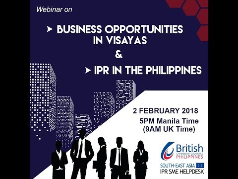 02 February 2018 Webinar – Business Opportunities in Visayas and IPR in the Philippines