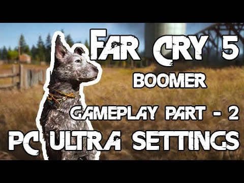 Far Cry 5 PC Gameplay Part - 2 Max Settings BOOMER - OUTPOST (ULTRA)[HARD]