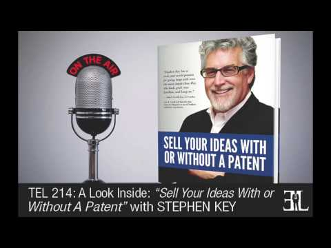 Sell Your Ideas With or Without A Patent by Stephen Key TEL 214