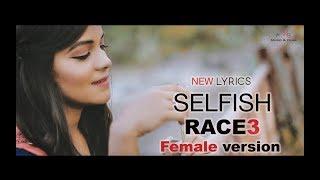 Selfish   Race 3   Reprise Version   Female Cover   ft Kaina   HD   2018