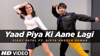 Dance Cover: Yaad Piya Ki Aane Lagi   ft. Divya Khosla Kumar   Neha Kakkar   Vicky Patel