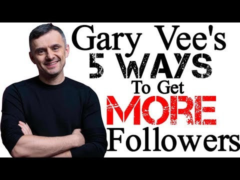 Gary Vee's 5 Ways to Get MORE Followers