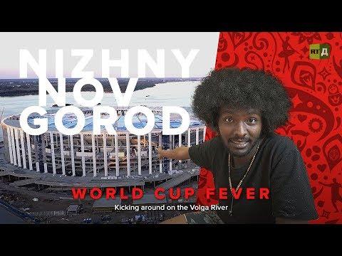 World Cup Fever: Nizny Novgorod. Kicking around on the Volga River