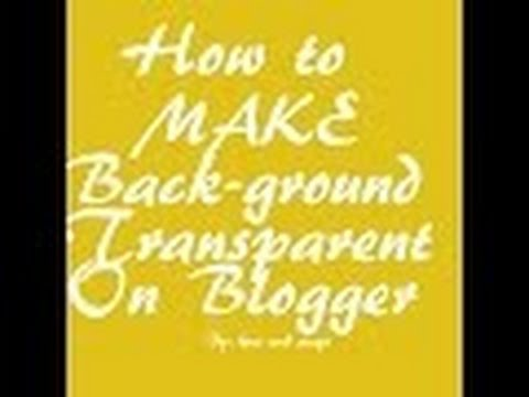 how to make background transparent on blogger