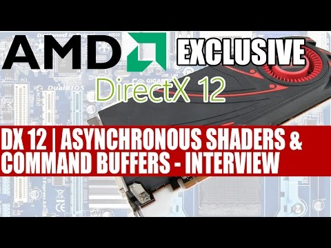 DirectX 12 | Asynchronous Shaders & Command Buffers | Exclusive AMD Interview & Info