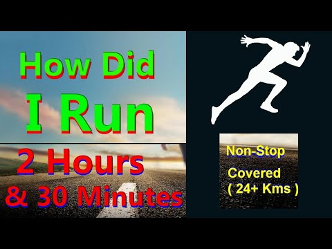 How did I run 2 Hours and 30 Minutes Non-Stop