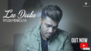 Lae Dooba - Piyush Mehroliyaa | Aiyaary | Siddharth Malhotra | Rakul Preet