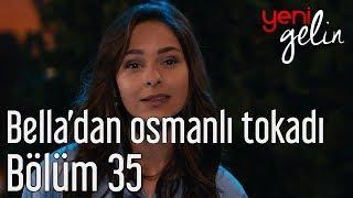Download Yeni Gelin 35. Bölüm - Bella'dan Osmanlı Tokatı Video