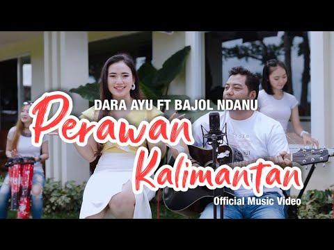 Download Lagu Dara Ayu Perawan Kalimantan Ft. Bajol Ndanu Mp3