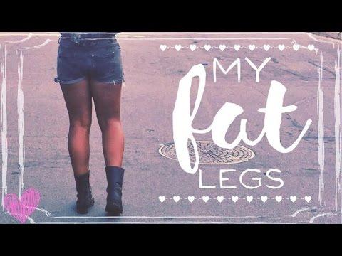MY FAT LEGS