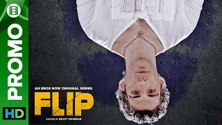 Are You Ready For This Flip? | FLIP | Eros Now Original | All Episodes Streaming Now