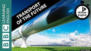 Learn to talk about the future of transport in 6 minutes!