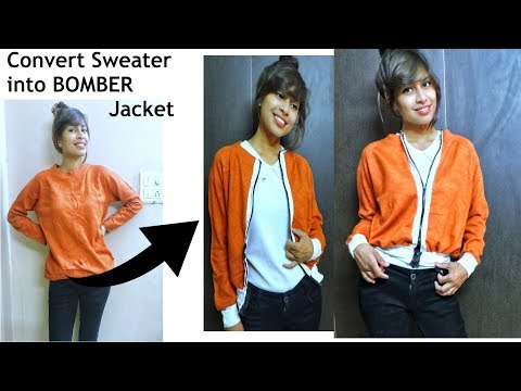 DIY: Convert/ Re-use/ Recycle Old Sweater into BOMBER Jacket only in 10 Minutes