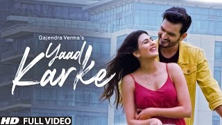 Gajendra Verma | Yaad Karke | Official Music Video | Latest Hit Song 2019