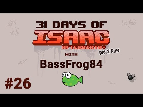 Day #26 - 31 Days of Isaac with BassFrog84