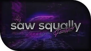 Saw Squally // ~ by Paralyzed
