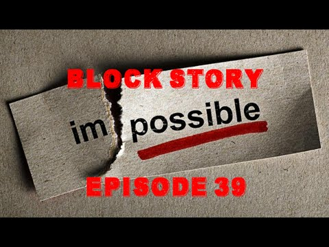 Block Story S2 Ep 39: It's Now Impossible