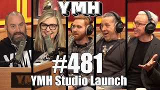 Your Mom's House Podcast - Ep 481 YMH Studio Launch