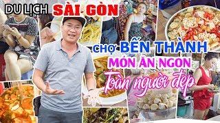 DU LỊCH SÀI GÒN ▶ Khám phá Chợ Bến Thành ngày và đêm: Nhiều Người đẹp và Món ăn ngon