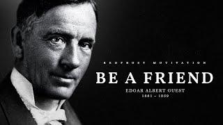 Be A Friend – Edgar Albert Guest (Powerful Life Poetry)