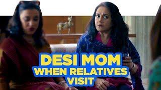 ScoopWhoop: Desi Mom When Relatives Visit Ft. Deepika Amin