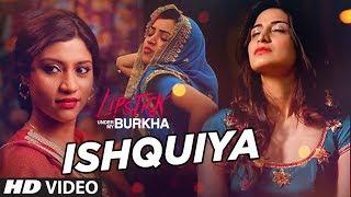 "Ishquiya Video Song l ""Lipstick Under My Burkha"" | ""Songs 2017 "" | T-Series"