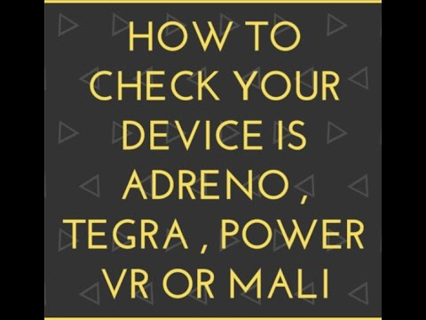 How to check your Android device is Adreno,Tegra,Power VR or Mali