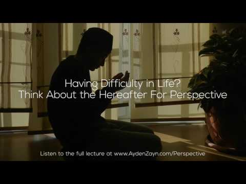 Having Difficulty in Life? Think About the Hereafter For Perspective - Ayden Zayn