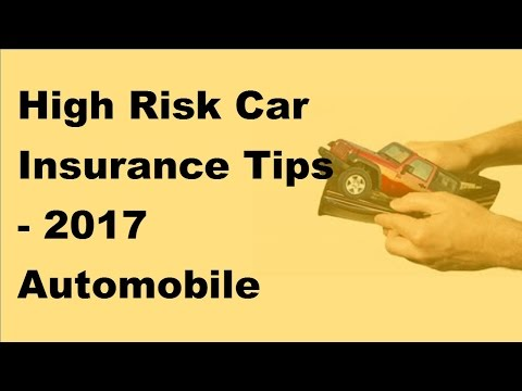High Risk Car Insurance Tips -  2017 Automobile Insurance Policy Tips