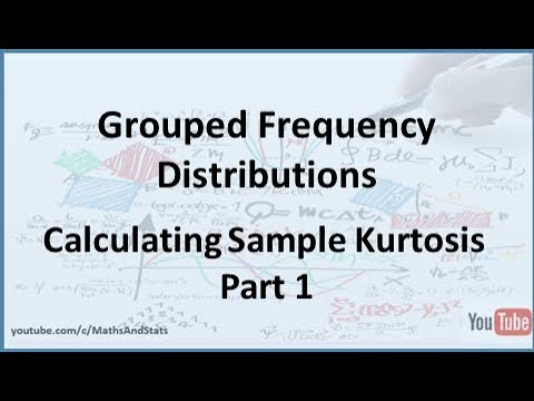 Grouped Frequency Distributions: Calculating Sample Kurtosis - Part 1