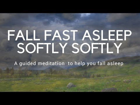 FALL FAST ASLEEP SOFTLY SOFTLY A guided meditation to help you fall asleep