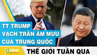 Tin thế giới nổi bật trong tuần   Mỹ - Trung: Ông Trump vạch trần âm mưu của Trung Quốc    FBNC