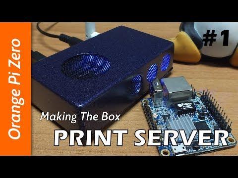Orange Pi Zero Print Server - #1 - Making The Box