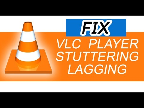 Fix VLC Player stutter & lag when playing 4K HD files 2017