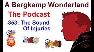 A Bergkamp Wonderland : 353 - The Sound Of Injuries *An Arsenal Podcast